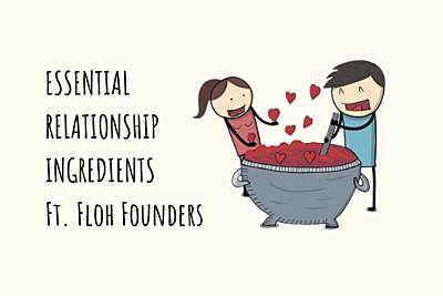 Essential Relationship Ingredients Ft. Floh Founders