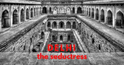 Delhi The Seductress!